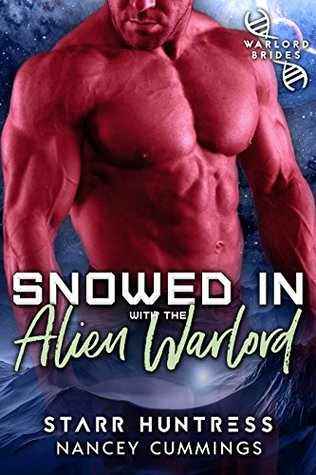 Snowed In With The Alien Warlord (Warlord Brides Index, #1; Snowed In With..., #1)
