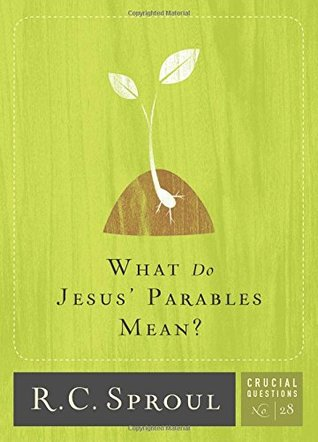What Do Jesus' Parables Mean? (Crucial Questions #28)