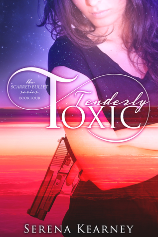 Tenderly Toxic (The Scarred Bullet Series #4)