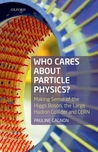 Who Cares about Particle Physics?: Making Sense of the Higgs Boson, the Large Hadron Collider, and CERN