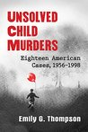 Unsolved Child Murders: Eighteen American Cases, 1956–1998