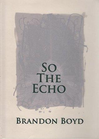Brandon Boyd: So The Echo