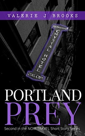 Portland Prey: The Second in the Noir Travel Stories Series