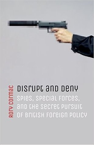 Disrupt and Deny: Spies, Special Forces, and the Secret Pursuit of British Foreign Policy