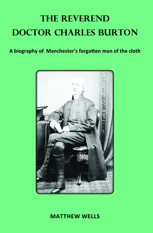 The Reverend Doctor Charles Burton - A biography of Manchester's forgotten man of the cloth
