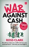 The War Against Cash: The plot to empty your wallet and own your financial future – and why you MUST fight it