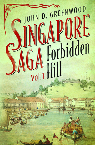 Singapore Saga Vol 1 by John D. Greenwood