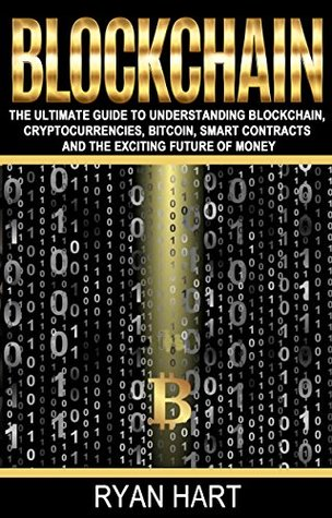 BLOCKCHAIN: The Ultimate Guide to Understanding Blockchain, Cryptocurrencies, Bitcoin, Smart Contracts and the Exciting Future of Money. (Mastering Bitcoin).