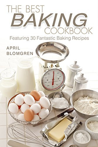The Best Baking Cookbook: Featuring 30 Fantastic Baking Recipes