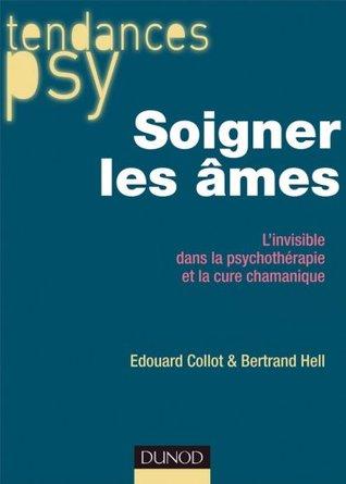 Soigner les âmes : L'invisible dans la psychothérapie et la cure chamanique (Hors collection)