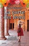 La corte dei leoni by Jane Johnson