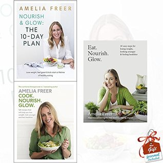 Amelia Freer Collection 3 Books Bundle With Gift Journal (Nourish & Glow: The 10-Day Plan, Cook. Nourish. Glow. [Hardcover], Eat. Nourish. Glow.: 10 easy steps for losing weight, looking younger & feeling healthier)