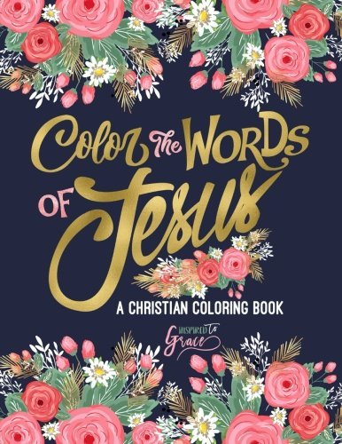 Color the Words of Jesus: A Christian Coloring Book: Modern Florals Cover with Calligraphy & Lettering Design: Colouring for Adults