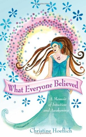 What Everyone Believed: A Memoir of Intuition and Awakening
