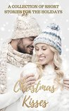 Christmas Kisses: A Collection of Short Stories for the Holidays
