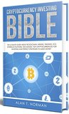 Cryptocurrency Investing Bible by Alan T. Norman