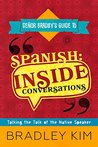 Spanish Inside Conversations: Talking the Talk of the Native Speaker (Señor Bradley's Guide To)
