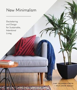 New Minimalism: Decluttering and Design for Sustainable, Intentional Living