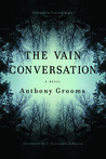 The Vain Conversation: A Novel