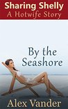 Sharing Shelly by the Sea Shore: A Hotwife Story (Hotwives Book 2)
