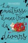 La maitresse donne trop de devoirs by Marie-Aude Murail