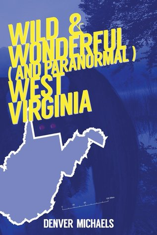 Wild & Wonderful (and Paranormal) West Virginia