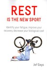 Rest is The New Sport: Identify Your Fatigue, Improve Your Recovery, decrease your biological cost