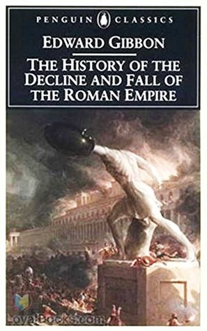 History of the Decline and Fall of the Roman Empire - Original Edition - [Oxford World'S Classics] - (ANNOTATED)