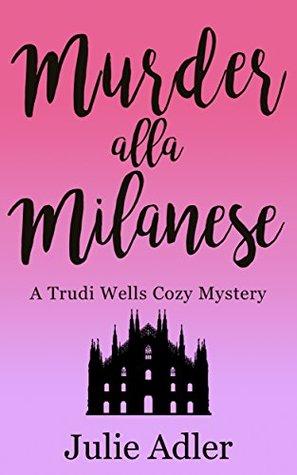 Murder alla Milanese (Trudi Wells Cozy Mystery Series Book 3)
