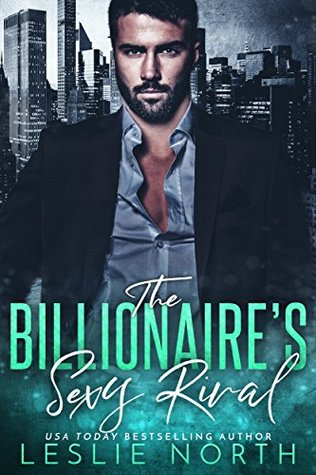 The Billionaire's Sexy Rival by Leslie North