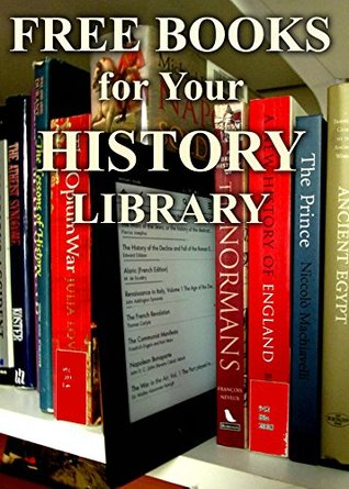 Free Books for Your History Library: Over 400 History Books for You to Enjoy (Free Books For Your Digital Library Book 1)