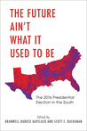 The Future Ain't What It Used to Be: The 2016 Presidential Election in the South
