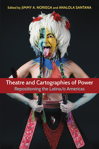 Theatre and Cartographies of Power: Repositioning the Latina/o Americas