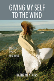 Giving My Self to the Wind by Kathryn Atkins