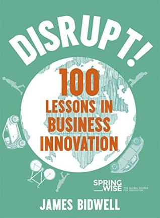 disrupt 100 lessons in business innovation-james bidwell-marketing, creativity books- www.ifiweremarketing.com