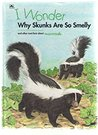 I Wonder Why Skunks Are So Smelly and Other Neat Facts about Mammals