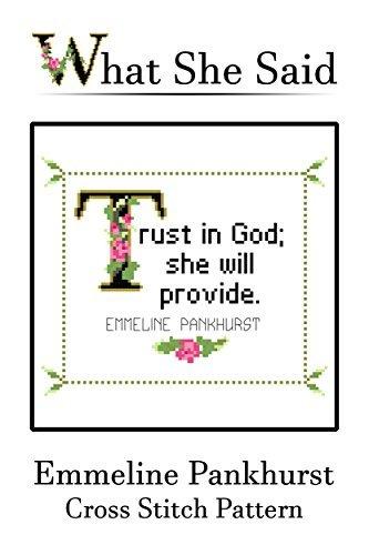 Emmeline Pankhurst Quote Cross Stitch: Trust In God; She Will Provide.