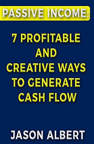 Passive Income: 7 Profitable and Creative Ways to Generate Cash Flow