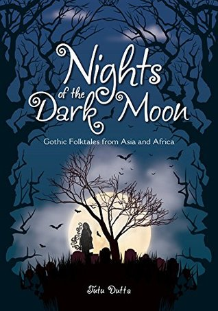 Nights of the Dark Moon: Gothic Folktales from Asia and Africa