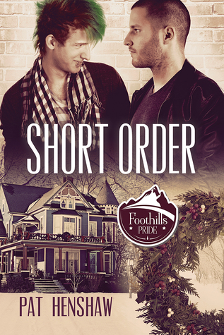 Release Day Review: Short Order (Foothills Pride Stories #8) by Pat Henshaw