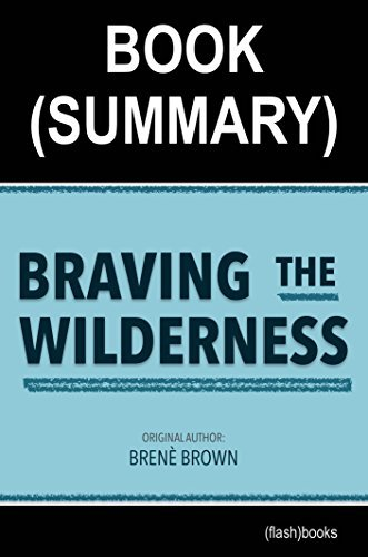 Summary of Braving The Wilderness by Brené Brown: The Quest for True Belonging and the Courage to Stand Alone (Self-Help Book Summaries)