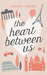 The Heart Between Us: Two Sisters, One Heart Transplant, and a Bucket List