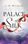 Palace of Silk - Die Verräterin by C.E. Bernard