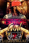 The Rise and Fall Of A Crime God 2 by Latoya Nicole