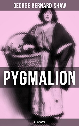 Pygmalion (Illustrated): The Book Behind the Movie My Fair Lady