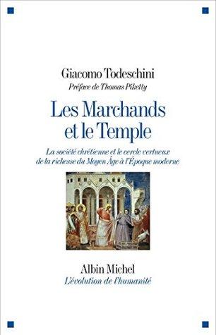 Les Marchands et le Temple : La société chrétienne et le cercle vertueux de la richesse du Moyen Âge à l'Epoque moderne (L'évolution de l'humanité)