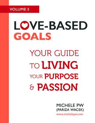 Love-Based Goals: Your Guide to Living Your Purpose & Passion (Love-Based Business #5)