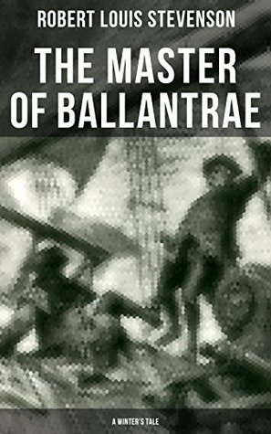 The Master of Ballantrae (A Winter's Tale): Historical adventure novel by the prolific Scottish novelist, poet, essayist and travel writer, author of Treasure ... Strange Case of Dr Jekyll and Mr Hyde