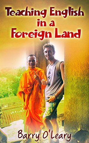 Teaching English in a Foreign Land: A Humorous Travel Writing Biography of a TEFL Teacher's Adventure Teaching English as a Foreign Language