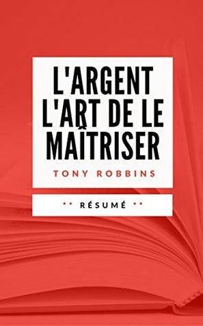 L'ARGENT : L'ART DE LE MAÎTRISER: Résumé en Français